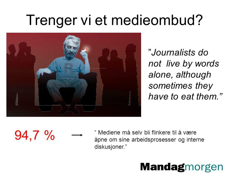 """Trenger vi et medieombud? 94,7 % """" Mediene må selv bli flinkere til å være åpne om sine arbeidsprosesser og interne diskusjoner."""" """"Journalists do not"""