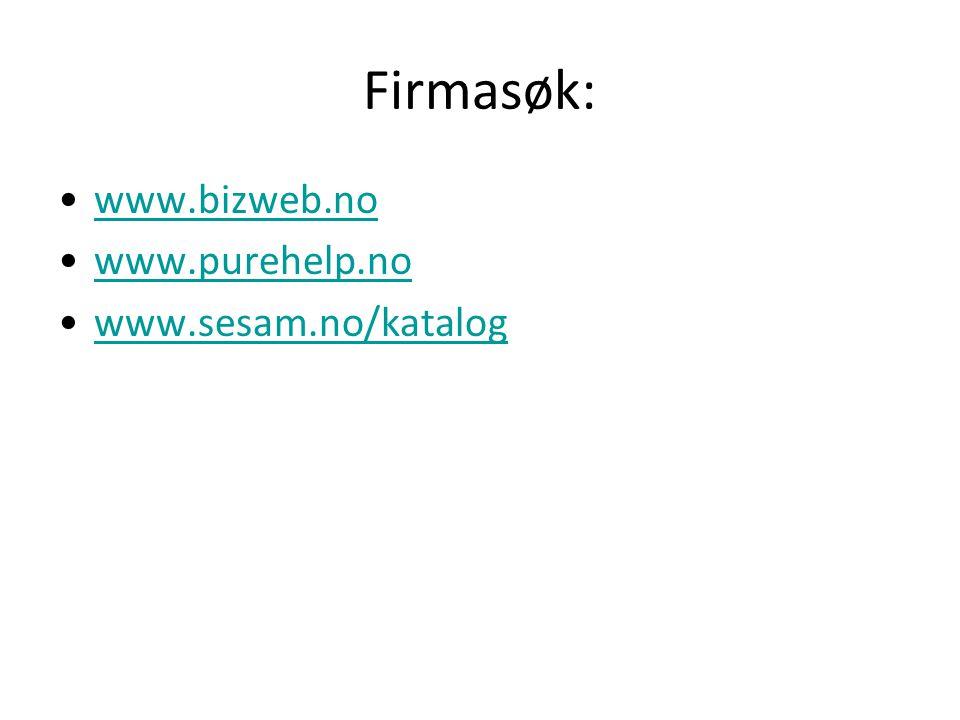 Firmasøk: www.bizweb.no www.purehelp.no www.sesam.no/katalog