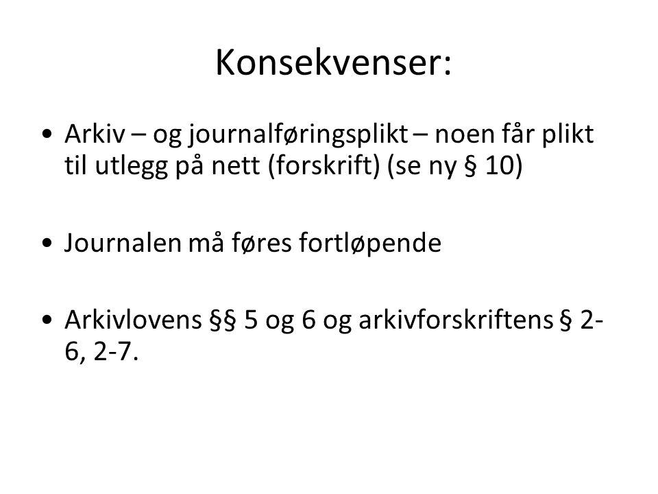 Konsekvenser: Arkiv – og journalføringsplikt – noen får plikt til utlegg på nett (forskrift) (se ny § 10) Journalen må føres fortløpende Arkivlovens §§ 5 og 6 og arkivforskriftens § 2- 6, 2-7.