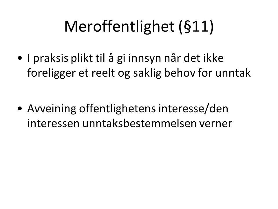 Meroffentlighet (§11) I praksis plikt til å gi innsyn når det ikke foreligger et reelt og saklig behov for unntak Avveining offentlighetens interesse/den interessen unntaksbestemmelsen verner