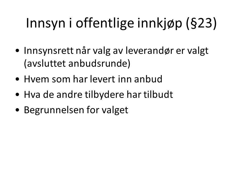 Innsyn i offentlige innkjøp (§23) Innsynsrett når valg av leverandør er valgt (avsluttet anbudsrunde) Hvem som har levert inn anbud Hva de andre tilbydere har tilbudt Begrunnelsen for valget