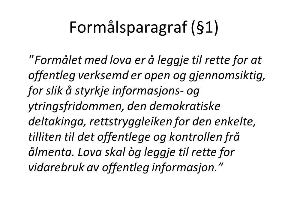 Formålsparagraf (§1) Formålet med lova er å leggje til rette for at offentleg verksemd er open og gjennomsiktig, for slik å styrkje informasjons- og ytringsfridommen, den demokratiske deltakinga, rettstryggleiken for den enkelte, tilliten til det offentlege og kontrollen frå ålmenta.