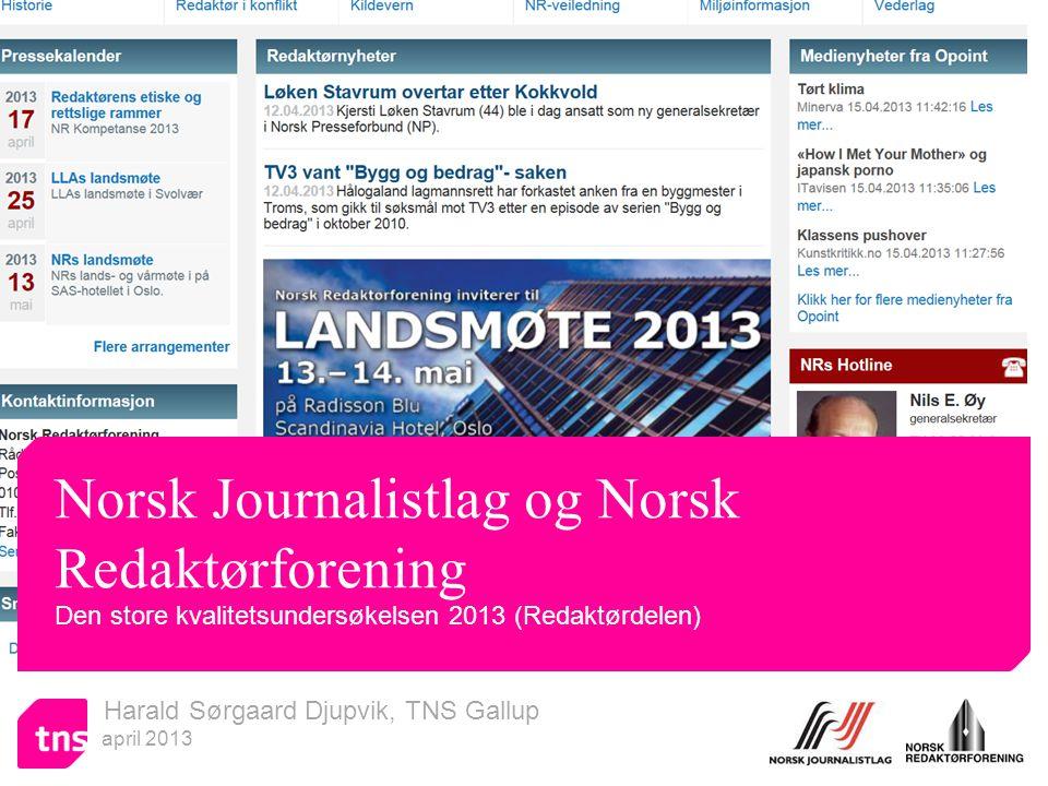 Harald Sørgaard Djupvik, TNS Gallup april 2013 Norsk Journalistlag og Norsk Redaktørforening Den store kvalitetsundersøkelsen 2013 (Redaktørdelen)