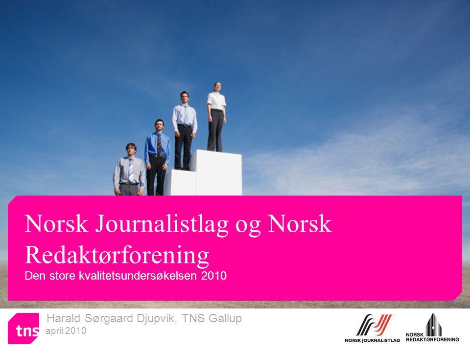 Harald Sørgaard Djupvik, TNS Gallup april 2010 Norsk Journalistlag og Norsk Redaktørforening Den store kvalitetsundersøkelsen 2010