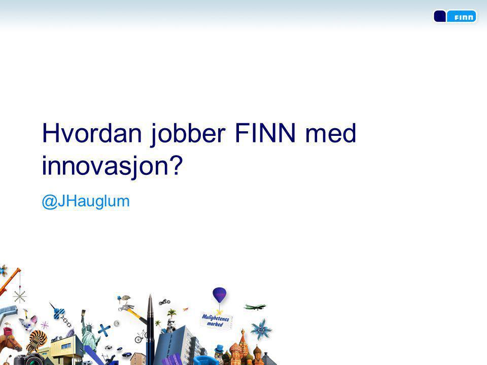 Hvordan jobber FINN med innovasjon @JHauglum