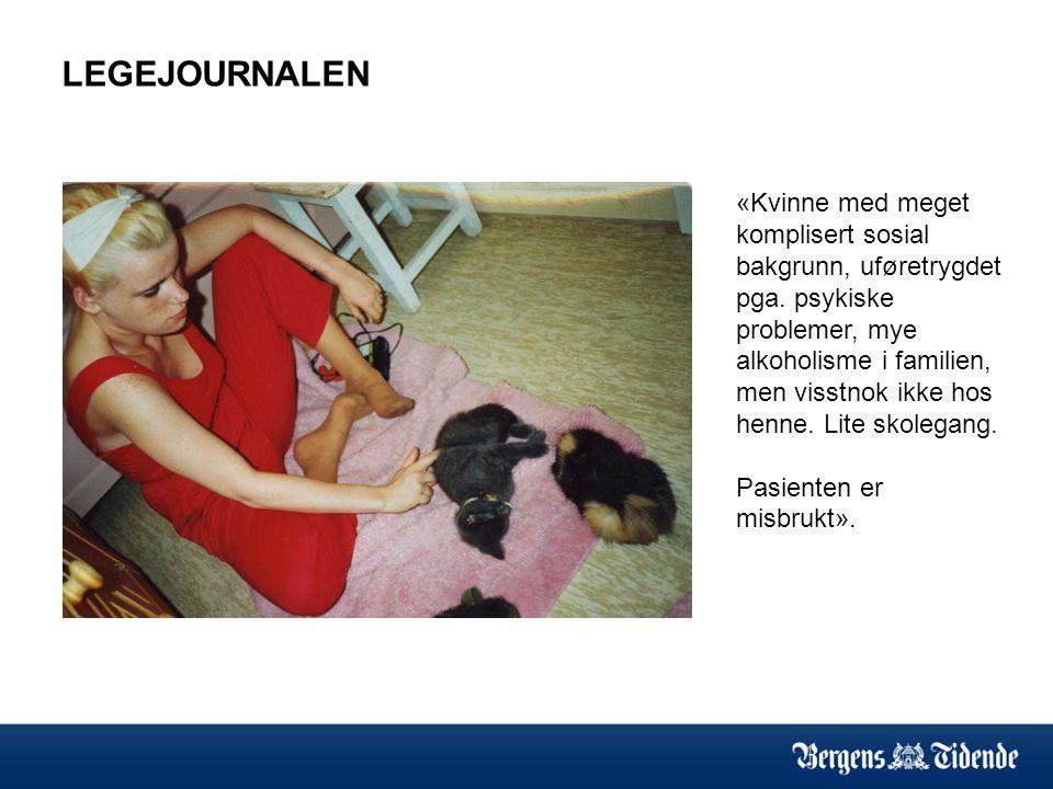 LEGEJOURNALEN «Kvinne med meget komplisert sosial bakgrunn, uføretrygdet pga. psykiske problemer, mye alkoholisme i familien, men visstnok ikke hos he