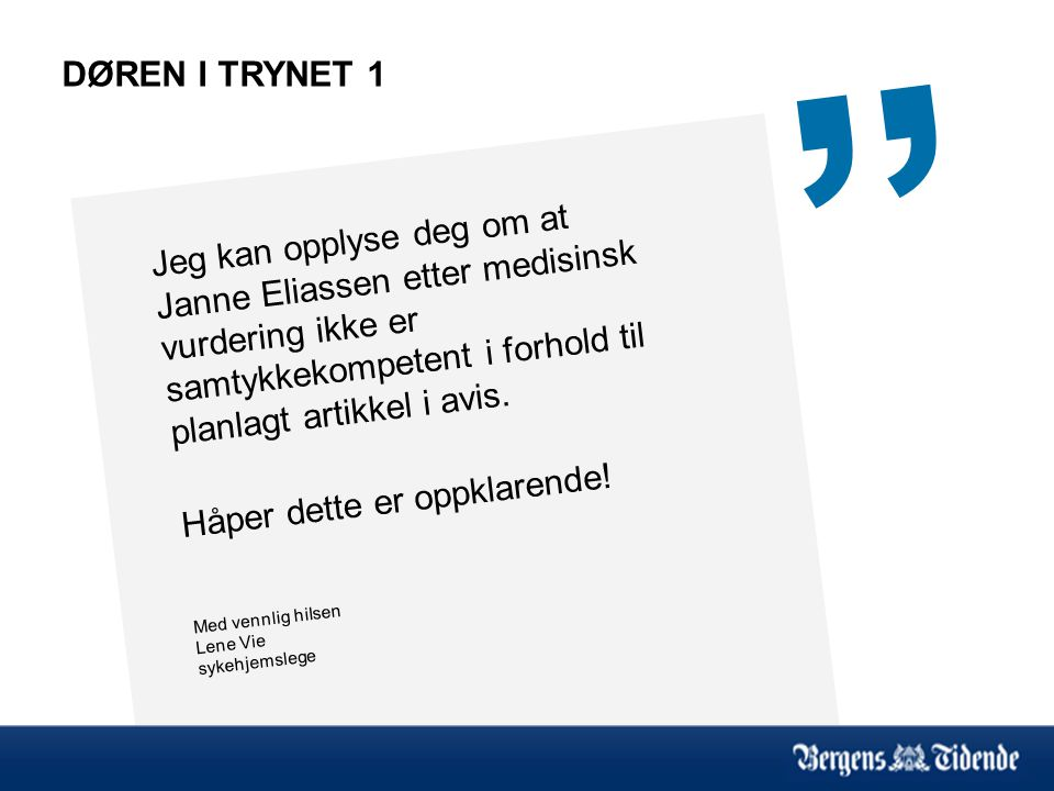 DØREN I TRYNET 1 Jeg kan opplyse deg om at Janne Eliassen etter medisinsk vurdering ikke er samtykkekompetent i forhold til planlagt artikkel i avis.