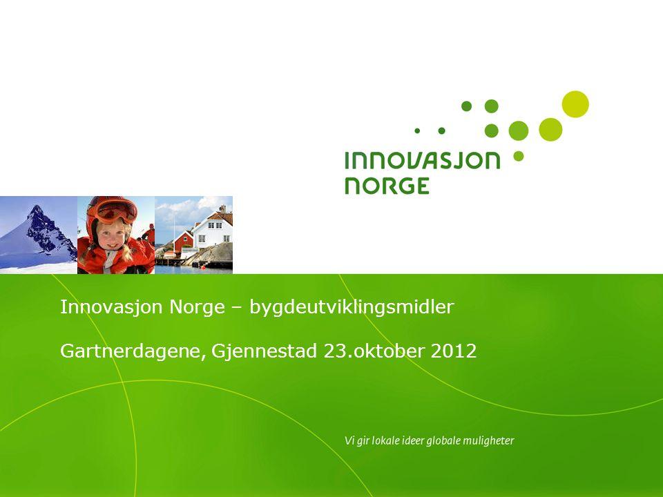 Innovasjon Norge – bygdeutviklingsmidler Gartnerdagene, Gjennestad 23.oktober 2012