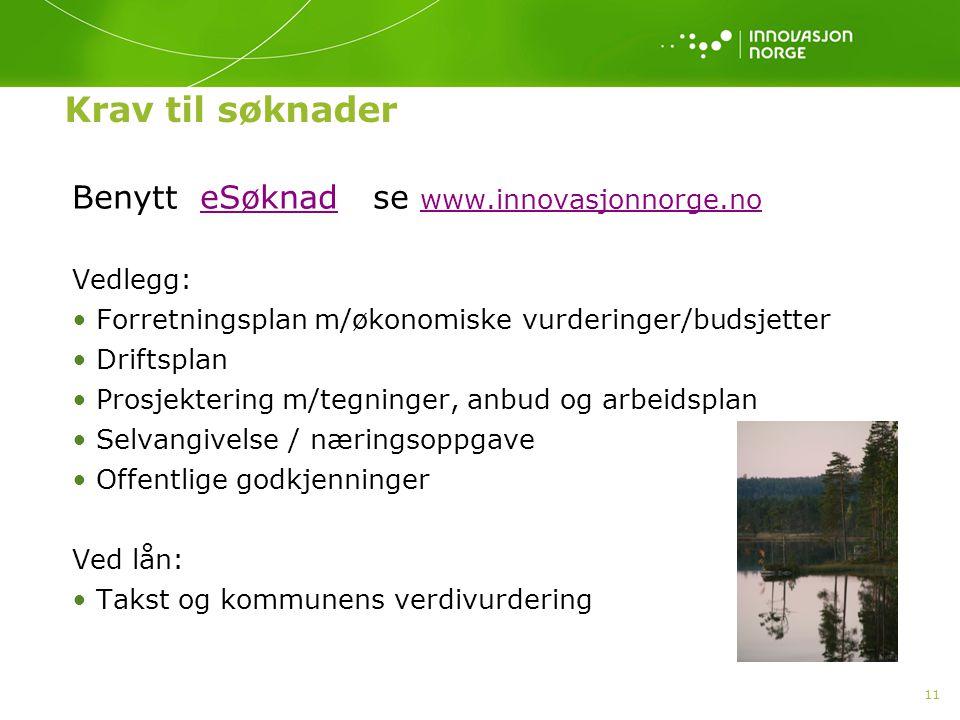 11 Krav til søknader Benytt eSøknad se www.innovasjonnorge.noeSøknad www.innovasjonnorge.no Vedlegg: Forretningsplan m/økonomiske vurderinger/budsjett