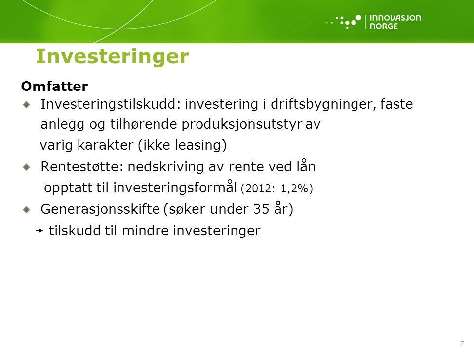 7 Investeringer Omfatter Investeringstilskudd: investering i driftsbygninger, faste anlegg og tilhørende produksjonsutstyr av varig karakter (ikke lea
