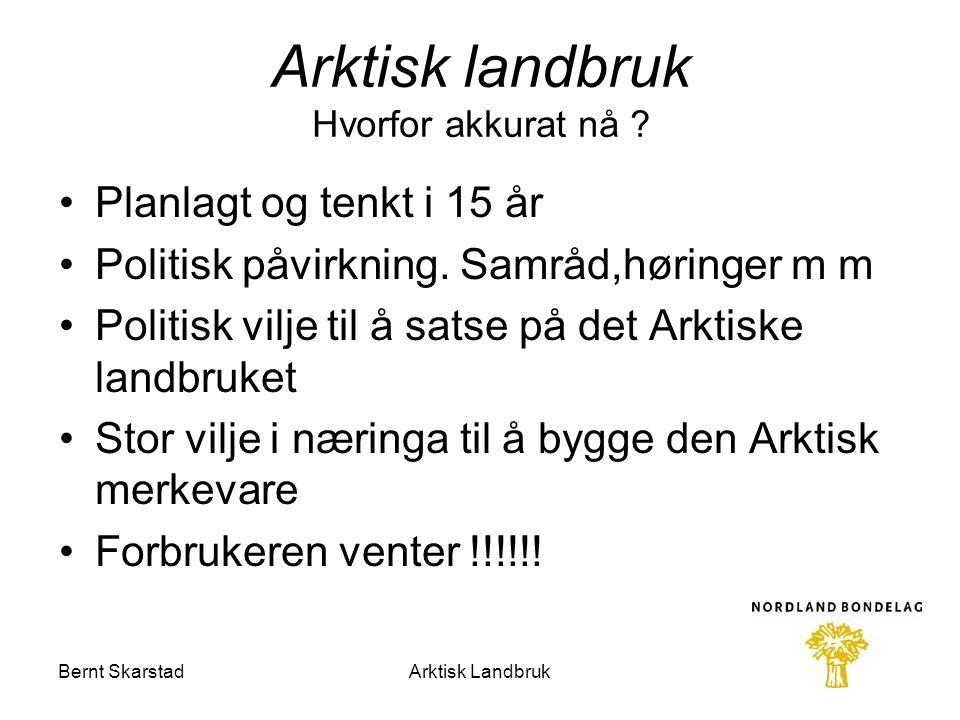 Bernt Skarstad Planlagt og tenkt i 15 år Politisk påvirkning. Samråd,høringer m m Politisk vilje til å satse på det Arktiske landbruket Stor vilje i n