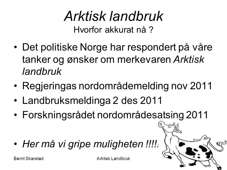 Arktisk landbruk Hvorfor akkurat nå ? Det politiske Norge har respondert på våre tanker og ønsker om merkevaren Arktisk landbruk Regjeringas nordområd