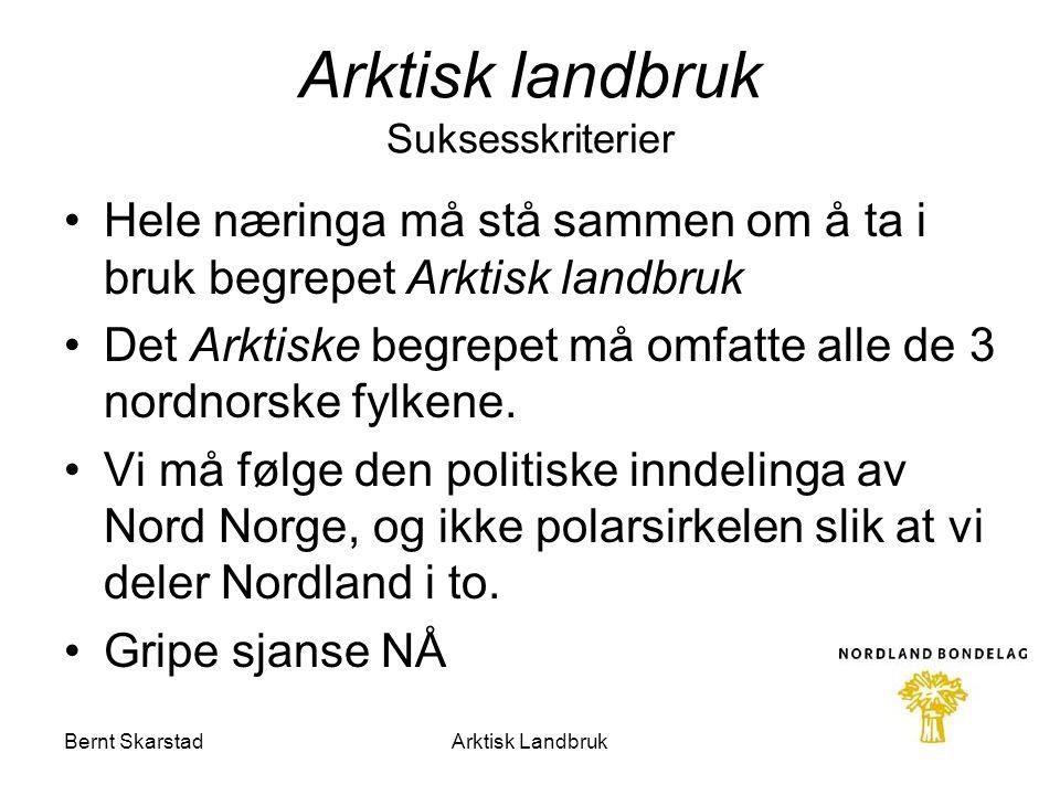 Arktisk landbruk Suksesskriterier Hele næringa må stå sammen om å ta i bruk begrepet Arktisk landbruk Det Arktiske begrepet må omfatte alle de 3 nordn
