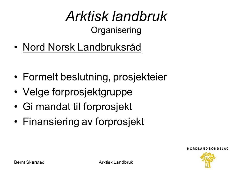 Arktisk landbruk Organisering Nord Norsk Landbruksråd Formelt beslutning, prosjekteier Velge forprosjektgruppe Gi mandat til forprosjekt Finansiering
