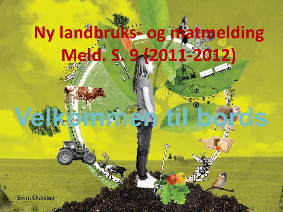 Velkommen til bords Ny landbruks- og matmelding Meld. S. 9 (2011-2012) Arktisk LandbrukBernt Skarstad