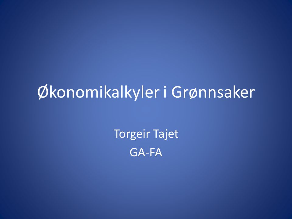 Økonomikalkyler i Grønnsaker Torgeir Tajet GA-FA