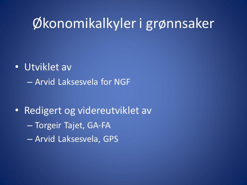 Økonomikalkyler i grønnsaker Utviklet av – Arvid Laksesvela for NGF Redigert og videreutviklet av – Torgeir Tajet, GA-FA – Arvid Laksesvela, GPS