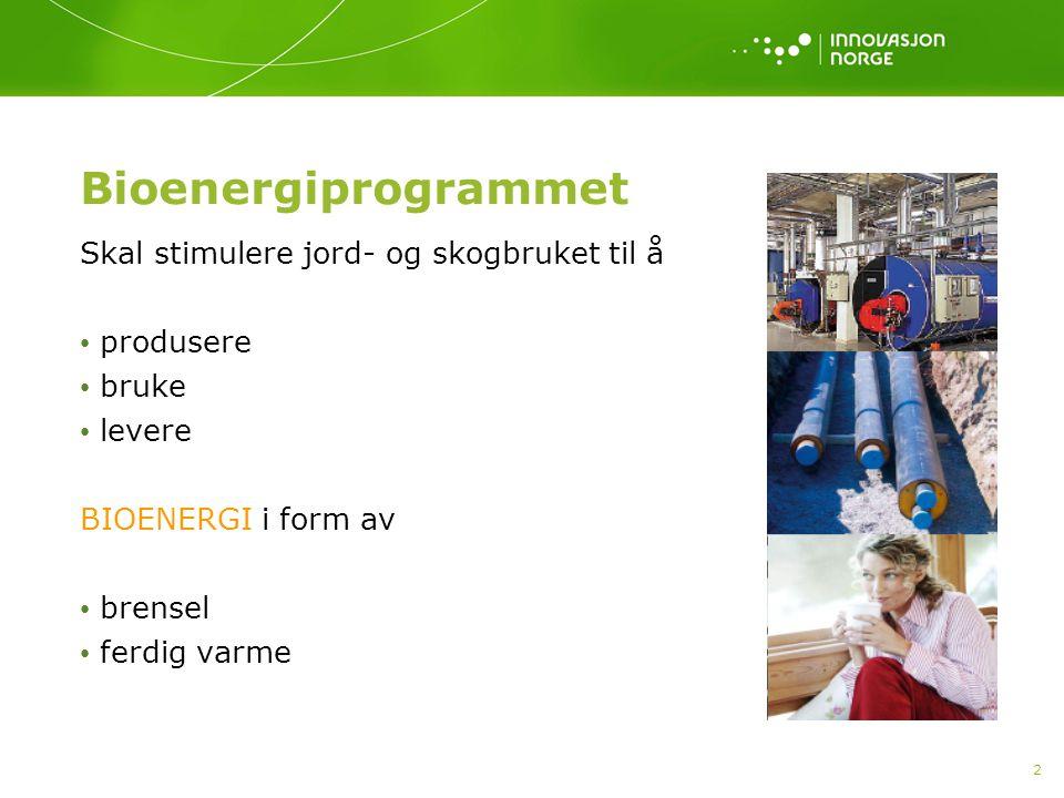 2 Bioenergiprogrammet Skal stimulere jord- og skogbruket til å produsere bruke levere BIOENERGI i form av brensel ferdig varme