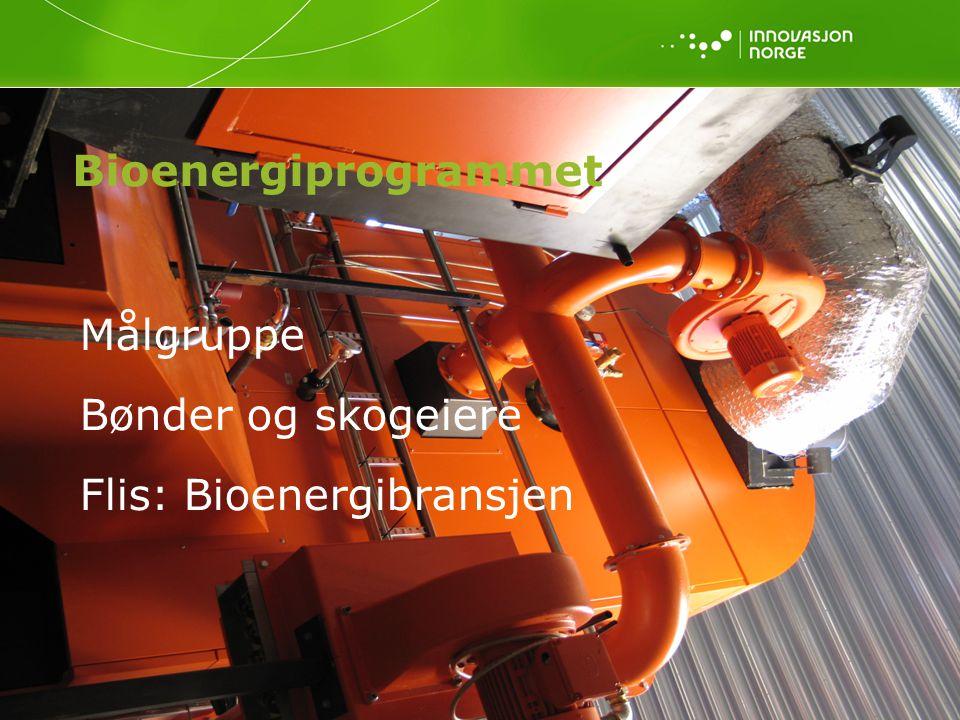 3 Bioenergiprogrammet Målgruppe Bønder og skogeiere Flis: Bioenergibransjen