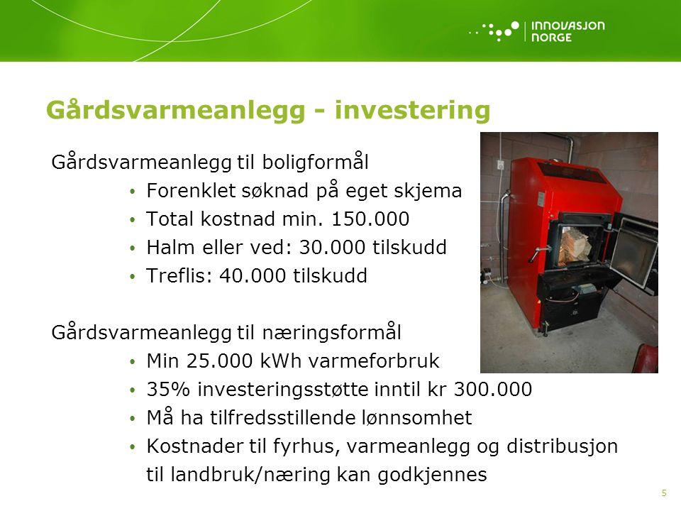 5 Gårdsvarmeanlegg - investering Gårdsvarmeanlegg til boligformål Forenklet søknad på eget skjema Total kostnad min. 150.000 Halm eller ved: 30.000 ti
