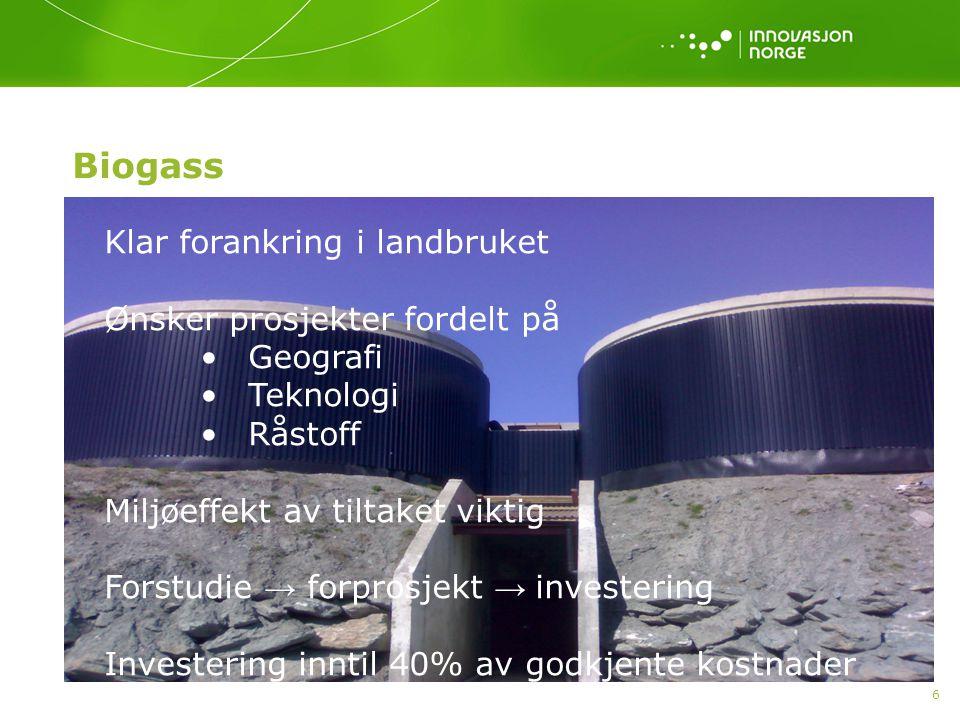 6 Biogass Klar forankring i landbruket Ønsker prosjekter fordelt på Geografi Teknologi Råstoff Miljøeffekt av tiltaket viktig Forstudie → forprosjekt