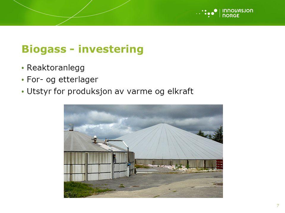 7 Biogass - investering Reaktoranlegg For- og etterlager Utstyr for produksjon av varme og elkraft
