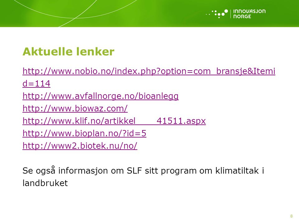 8 Aktuelle lenker http://www.nobio.no/index.php?option=com_bransje&Itemi d=114 http://www.avfallnorge.no/bioanlegg http://www.biowaz.com/ http://www.k
