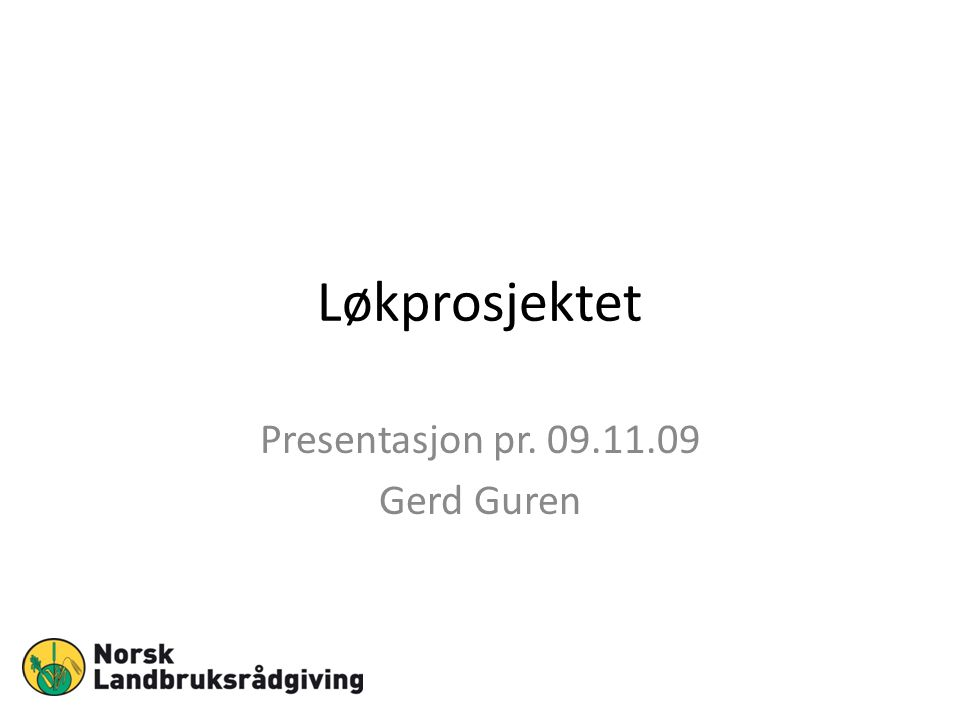Løkprosjektet Presentasjon pr. 09.11.09 Gerd Guren