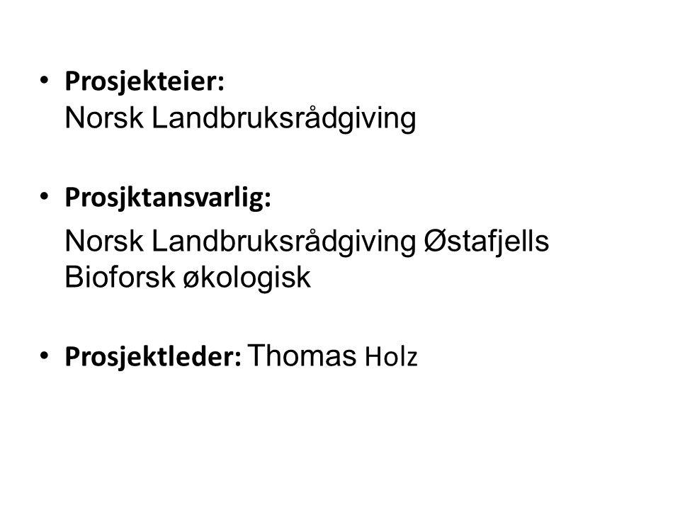 Prosjekteier: Norsk Landbruksrådgiving Prosjktansvarlig: Norsk Landbruksrådgiving Østafjells Bioforsk økologisk Prosjektleder: Thomas Holz