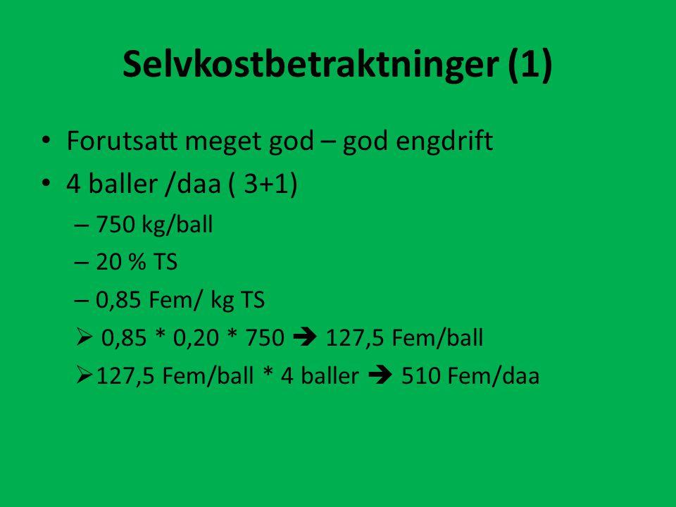 Selvkostbetraktninger (1) Forutsatt meget god – god engdrift 4 baller /daa ( 3+1) – 750 kg/ball – 20 % TS – 0,85 Fem/ kg TS  0,85 * 0,20 * 750  127,5 Fem/ball  127,5 Fem/ball * 4 baller  510 Fem/daa