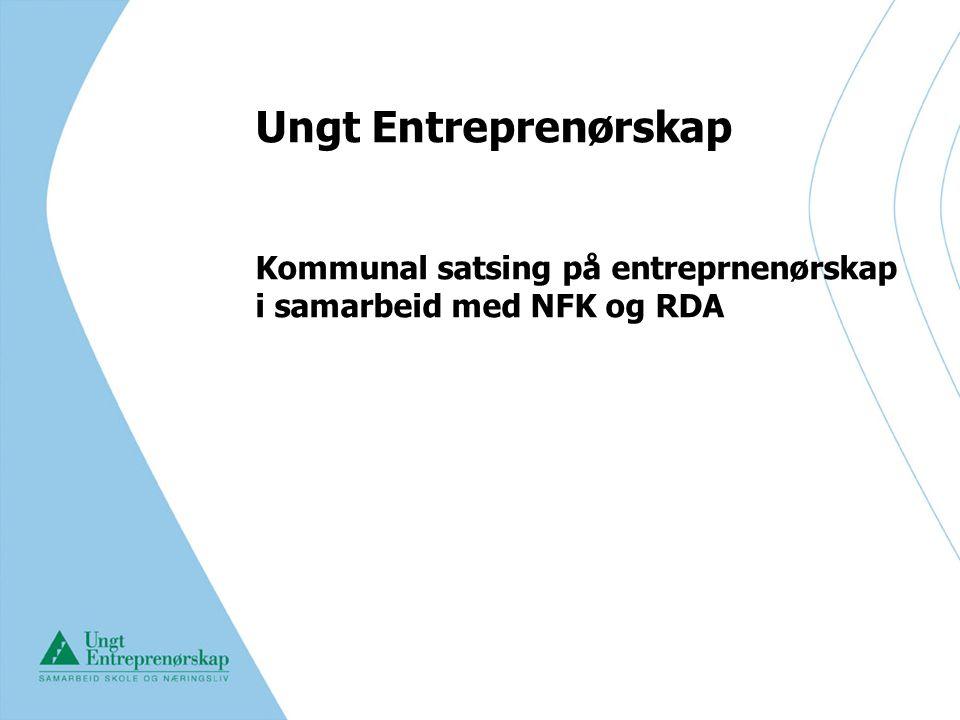 Ungt Entreprenørskap Kommunal satsing på entreprnenørskap i samarbeid med NFK og RDA