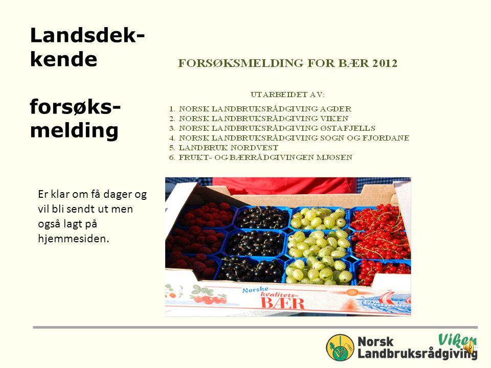 Landsdek- kende forsøks- melding Er klar om få dager og vil bli sendt ut men også lagt på hjemmesiden.