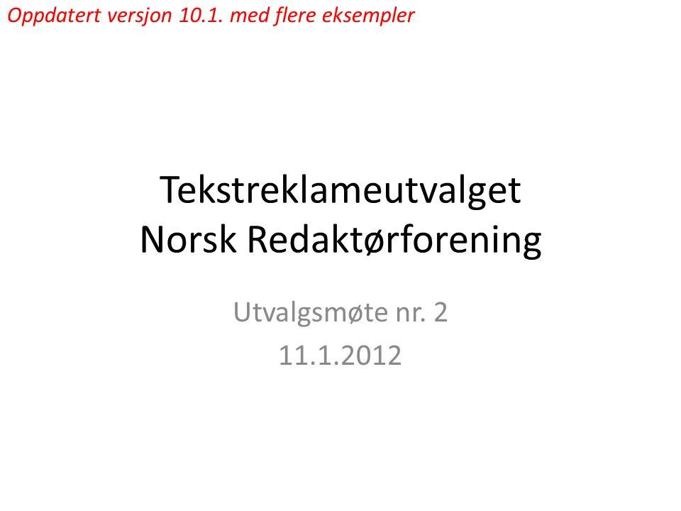 Tekstreklameutvalget Norsk Redaktørforening Utvalgsmøte nr. 2 11.1.2012 Oppdatert versjon 10.1. med flere eksempler
