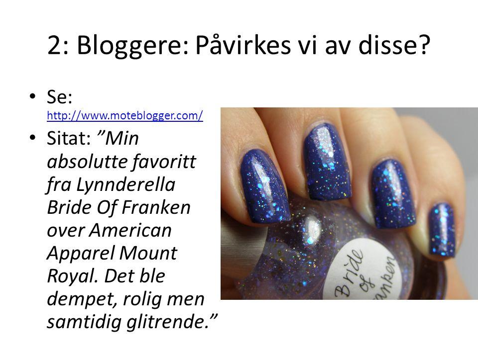 """2: Bloggere: Påvirkes vi av disse? Se: http://www.moteblogger.com/ http://www.moteblogger.com/ Sitat: """"Min absolutte favoritt fra Lynnderella Bride Of"""