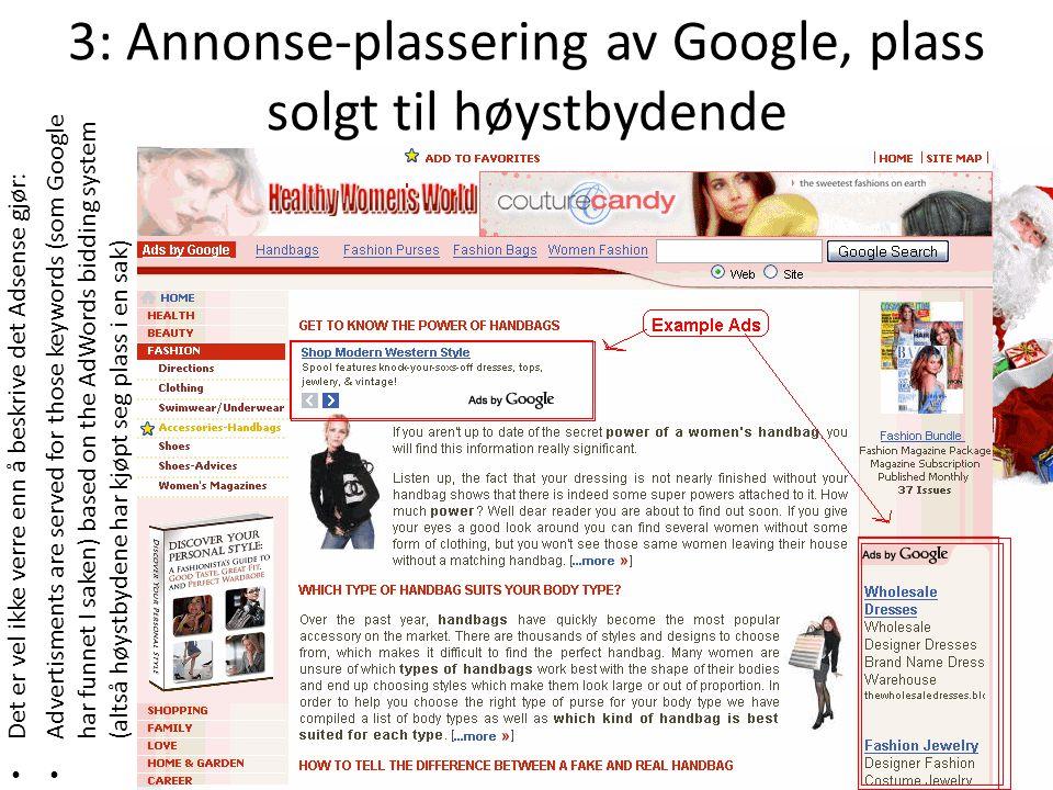 3: Annonse-plassering av Google, plass solgt til høystbydende Det er vel ikke verre enn å beskrive det Adsense gjør: Advertisments are served for those keywords (som Google har funnet I saken) based on the AdWords bidding system (altså høystbydene har kjøpt seg plass i en sak)
