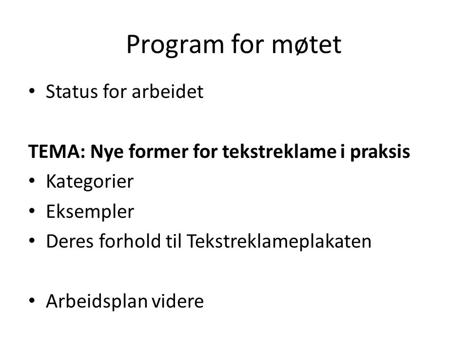 Program for møtet Status for arbeidet TEMA: Nye former for tekstreklame i praksis Kategorier Eksempler Deres forhold til Tekstreklameplakaten Arbeidsplan videre