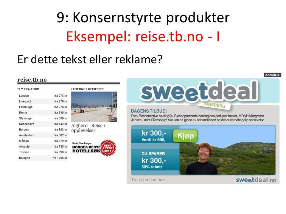 9: Konsernstyrte produkter Eksempel: reise.tb.no - I Er dette tekst eller reklame