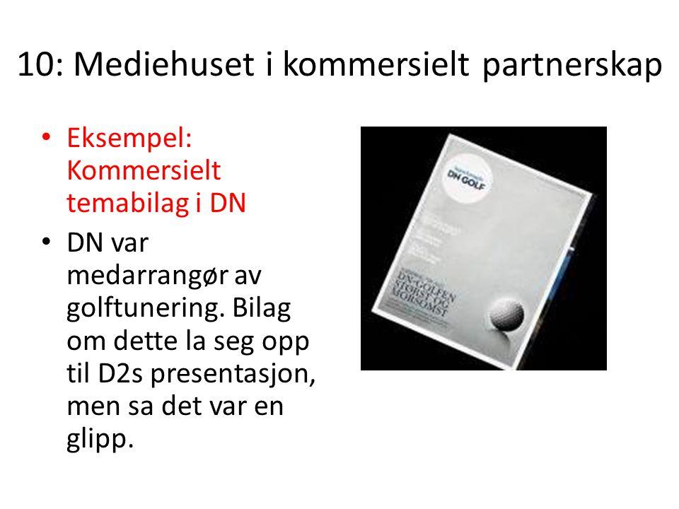 10: Mediehuset i kommersielt partnerskap Eksempel: Kommersielt temabilag i DN DN var medarrangør av golftunering. Bilag om dette la seg opp til D2s pr