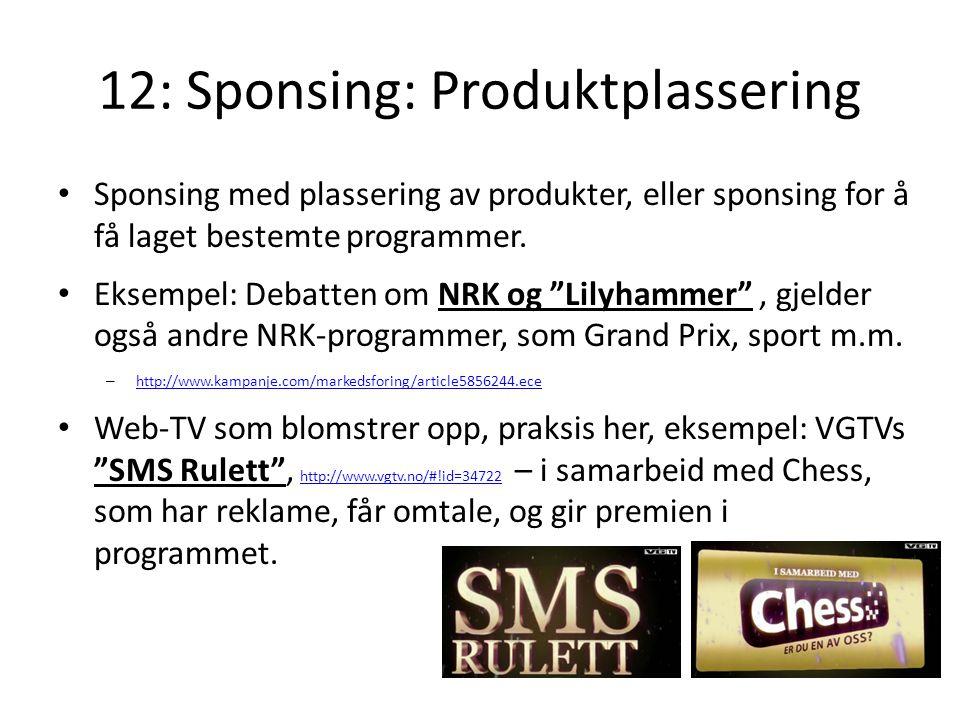 12: Sponsing: Produktplassering Sponsing med plassering av produkter, eller sponsing for å få laget bestemte programmer. Eksempel: Debatten om NRK og