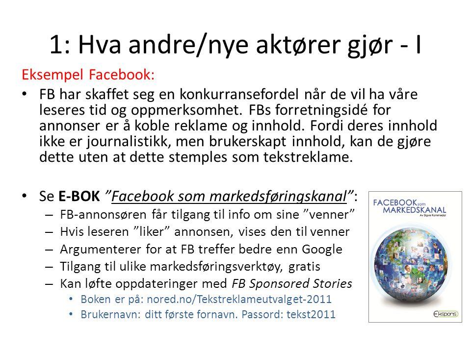 1: Hva andre/nye aktører gjør - I Eksempel Facebook: FB har skaffet seg en konkurransefordel når de vil ha våre leseres tid og oppmerksomhet. FBs forr
