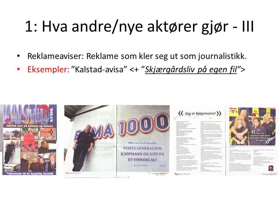 """1: Hva andre/nye aktører gjør - III Reklameaviser: Reklame som kler seg ut som journalistikk. Eksempler: """"Kalstad-avisa"""""""