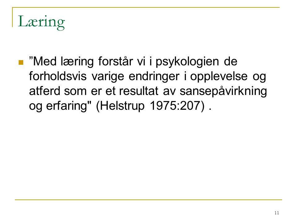 12 Læringens tre faser læring (prosess – bearbeiding) retensjon (lagring) gjenhenting Helstrup 1975