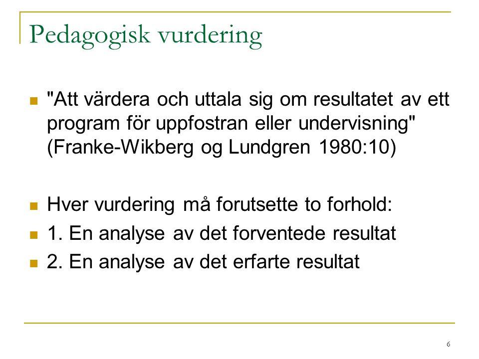 7 Den doble relasjonsmodellen Mål Resultat Prosess (Franke-Wikberg og Lundgren 1990