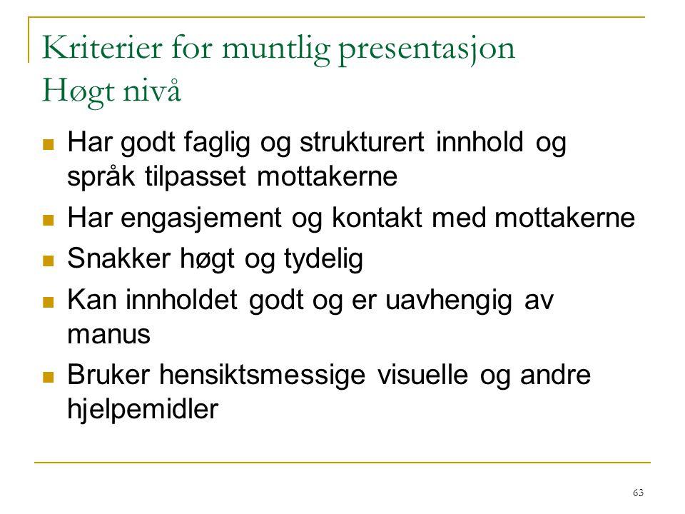 64 Kriterier for muntlig presentasjon Lavt nivå Har noe relevant kunnskap om emnet og en enkel struktur Kan lese opp fra manus slik at tilhørerne kan høre det
