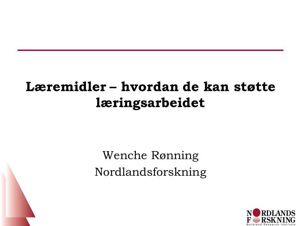 Læremidler – hvordan de kan støtte læringsarbeidet Wenche Rønning Nordlandsforskning