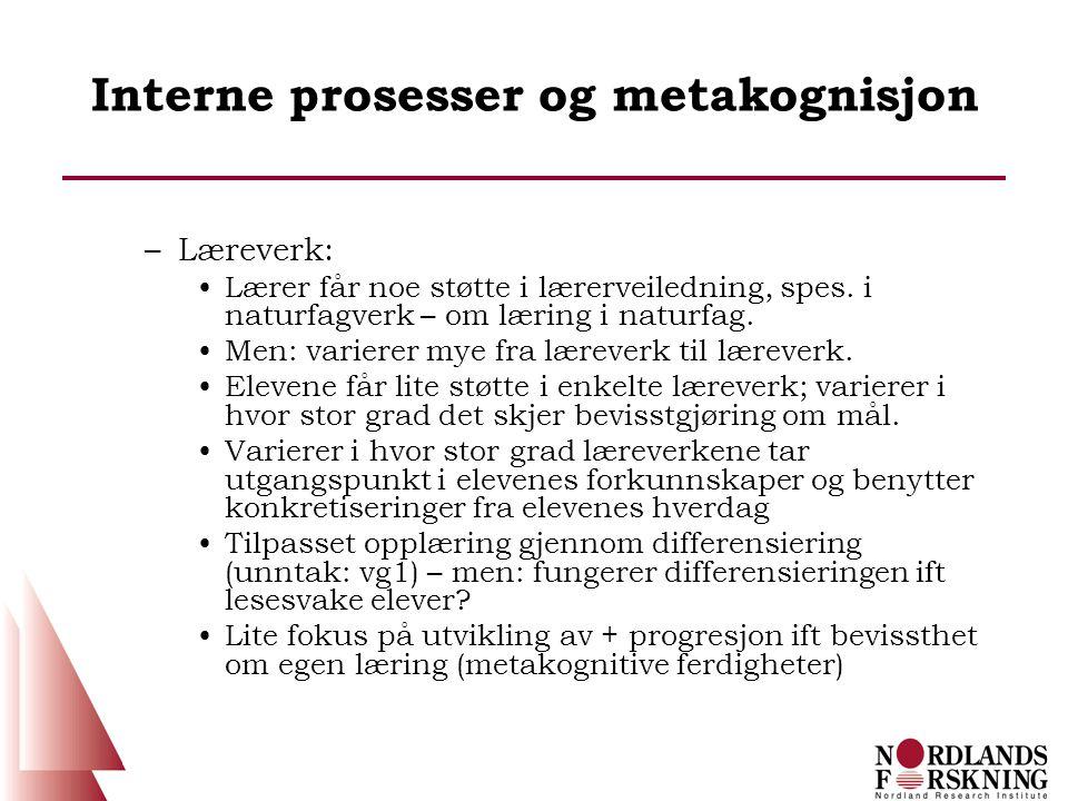 Interne prosesser og metakognisjon –Læreverk: Lærer får noe støtte i lærerveiledning, spes. i naturfagverk – om læring i naturfag. Men: varierer mye f