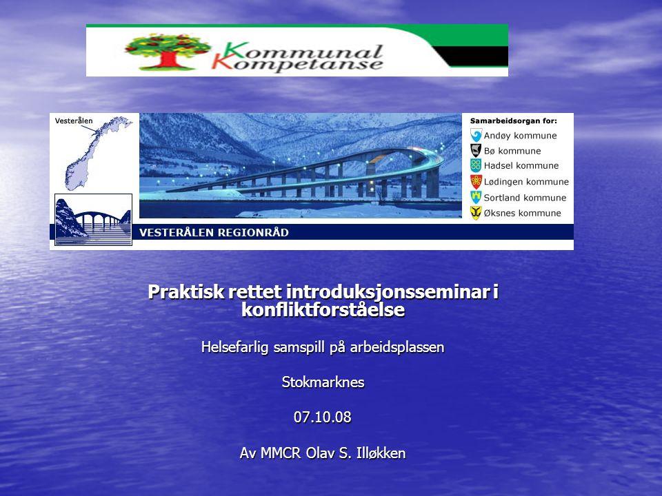 Praktisk rettet introduksjonsseminar i konfliktforståelse Helsefarlig samspill på arbeidsplassen Stokmarknes 07.10.08 Av MMCR Olav S.