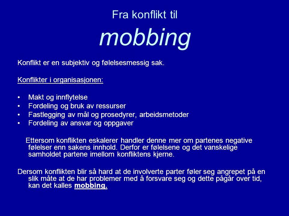 Fra konflikt til mobbing Konflikt er en subjektiv og følelsesmessig sak.