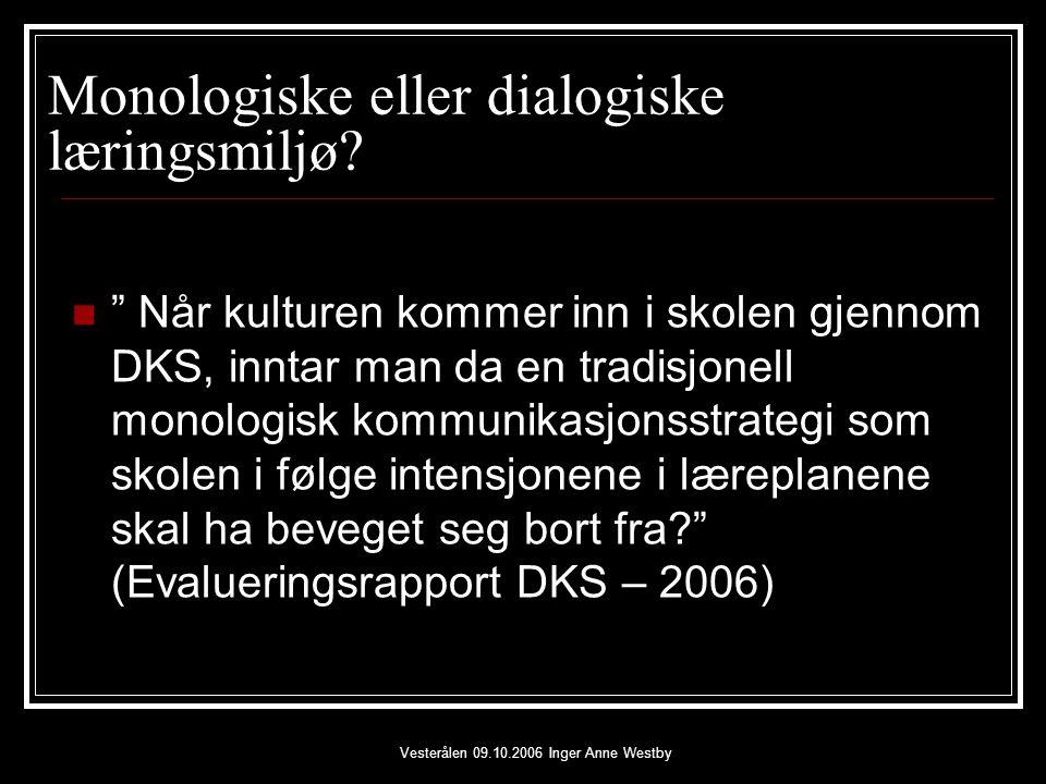 Vesterålen 09.10.2006 Inger Anne Westby Monologiske eller dialogiske læringsmiljø.