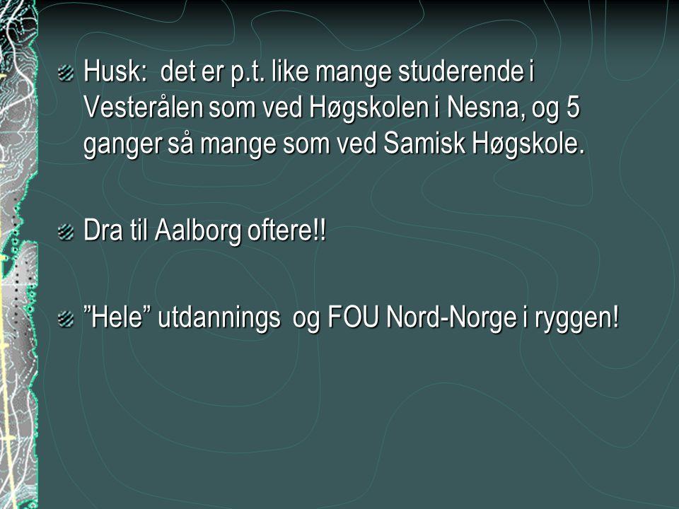 Husk: det er p.t. like mange studerende i Vesterålen som ved Høgskolen i Nesna, og 5 ganger så mange som ved Samisk Høgskole. Dra til Aalborg oftere!!